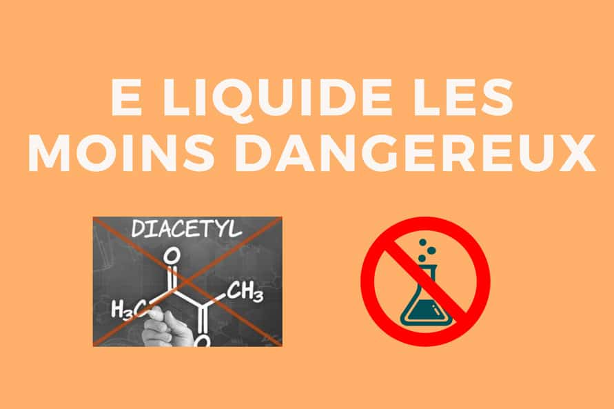 E-liquide les moins dangereux, évitez les risques de certains liquides